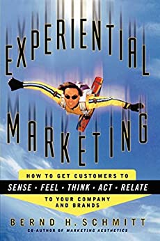 Experiential Marketing: How to Get Customers to Sense, Feel, Think, Act, Relate by [Bernd H. Schmitt]