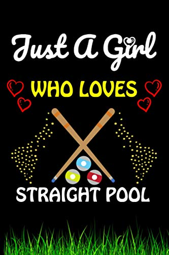 Just a Girl Who loves Straight Pool: Straight Pool Sports Lover Notebook/Journal For Cute Girls/Birthday Gift For Notebook For Christmas, Halloween And Thanksgiving Gift