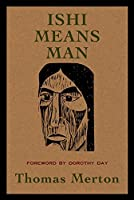 Ishi Means Man: Essays on Native Americans