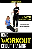 Home workout circuit training: 6 week exercise band workout & bodyweight training for fat loss, strength and muscle tone (Home Workout & Weight Loss Success Book)