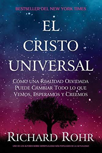 El Cristo Universal: Cómo una Realidad Olvidada Puede Cambiar Todo lo que Vemos, Esperamos y Creemos (Spanish Edition)