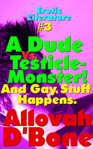 A Dude vs. Testicle-Monster! And Gay Stuff Happens.: Jock, Str8 2 gay, MMM erotica
