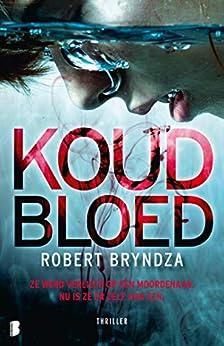 Koud bloed: Ze werd verliefd op een moordenaar. Nu is ze er zelf ook een. (Erika Foster Book 5) van [Robert Bryndza, Jan Mellema]