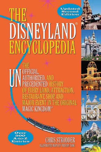 The Disneyland® Encyclopedia: The Unofficial, Unauthorized, and Unprecedented History of Every Land, Attraction, Restaurant, Shop, and Major Event in the Original Magic Kingdom®