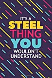 IT'S A STEEL THING YOU WOULDN'T UNDERSTAND: Lined Notebook / Journal Gift, 120 Pages, 6x9, Soft Cover, Matte Finish