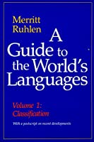 A Guide to the World's Languages: Volume I, Classification (GUIDE TO THE WORLD'S LANGUAGES)