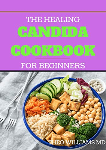 THE HEALING CANDIDA COOKBOOK FOR BEGINNERS: The Complete Guide to Candida diet and Your Meal Plan For Beginners (English Edition)