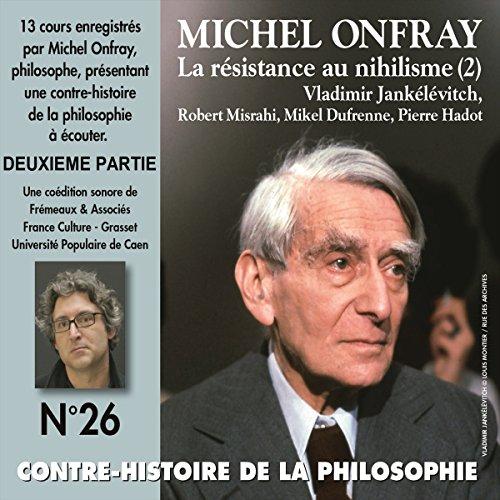 Couverture de La résistance au nihilisme. Vladimir Jankélévitch - Robert Misrahi - Mikel Dufrenne - Pierre Hadot 2