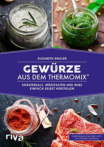 Gewürze aus dem Thermomix®: Kräutersalz, Würzpasten und Rubs einfach selbst herstellen