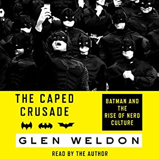 The Caped Crusade     Batman and the Rise of Nerd Culture              By:                                                                                                                                 Glen Weldon                               Narrated by:                                                                                                                                 Glen Weldon                      Length: 9 hrs and 26 mins     680 ratings     Overall 4.7