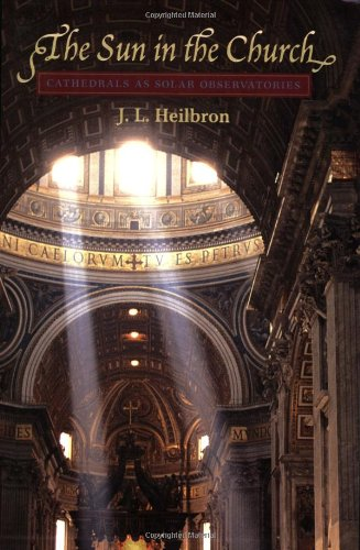 The Sun in the Church: Cathedrals as Solar Observatories by John Heilbron
