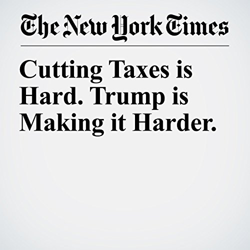 Cutting Taxes is Hard. Trump is Making it Harder. copertina