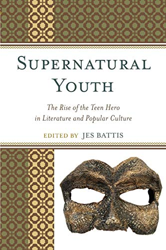 Supernatural Youth: The Rise of the Teen Hero in Literature and Popular Culture