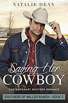 Saving Her Cowboy: Contemporary Western Romance (Brothers of Miller Ranch Book 2) by [Natalie Dean]