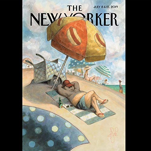 The New Yorker, July 8th and 15th 2019: Part 2 (Daniel Alarcón, Margaret Talbot, Casey Cep) cover art