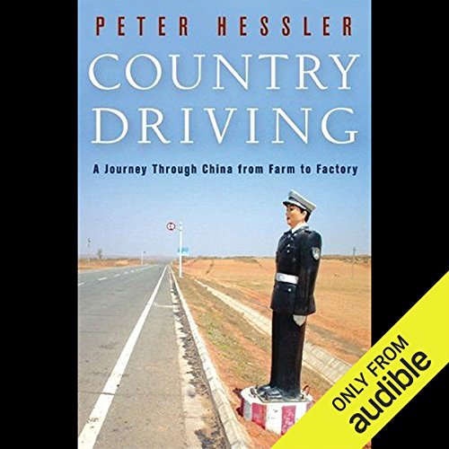 Country Driving     A Journey Through China from Farm to Factory               By:                                                                                                                                 Peter Hessler                               Narrated by:                                                                                                                                 Peter Berkrot                      Length: 16 hrs and 35 mins     463 ratings     Overall 4.2