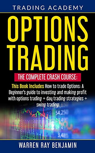 Options Trading: THE COMPLETE CRASH COURSE This Book Includes: How to trade options: A Beginners's guide to investing and making profit with options trading + Day Trading Strategies + Swing Trading