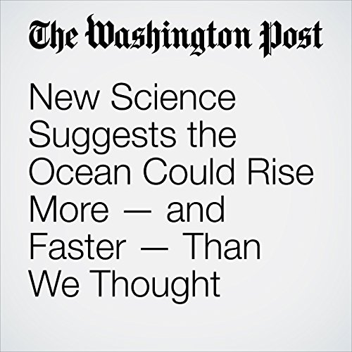 New Science Suggests the Ocean Could Rise More — and Faster — Than We Thought copertina