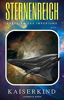 Kaiserkind (Sternenreich - Rebellen des Imperiums 1) (German Edition) by [Andreas Kohn]