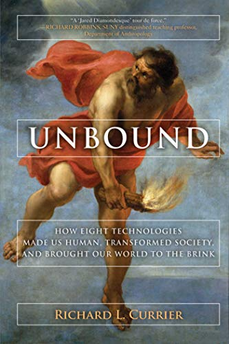 Compare Textbook Prices for Unbound: How Eight Technologies Made Us Human and Brought Our World to the Brink Reprint Edition ISBN 9781628727524 by Currier, Richard L.,Gjelten, Tom