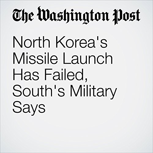 North Korea's Missile Launch Has Failed, South's Military Says cover art