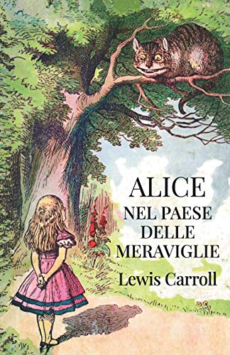 Alice nel paese delle meraviglie: Ediz. storica illustrata