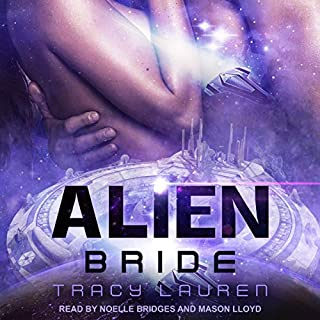 Alien Bride     The Alien Series, Book 2              Written by:                                                                                                                                 Tracy Lauren                               Narrated by:                                                                                                                                 Noelle Bridges,                                                                                        Mason Lloyd                      Length: 9 hrs and 43 mins     Not rated yet     Overall 0.0