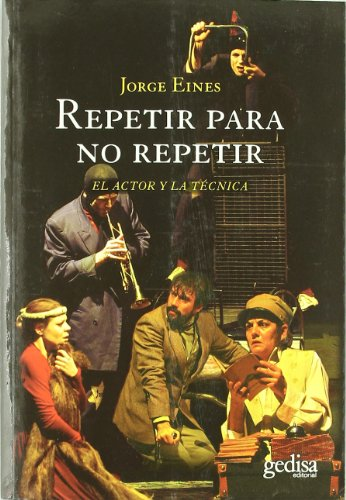 Repetir para no repetir: El actor y la técnica (Arte y Acción)