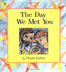 The Day We Met You (Aladdin Picture Books): Phoebe Koehler