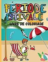 Période Estivale Livre de Coloriage: Vie de plage et été - Pages à colorier pour enfants - Vacances d'été - Thème de la plage - Livre à colorier pour garçons et filles