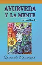 Ayurveda y la Mente: la sanación de la conciencia (Spanish Edition)