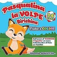 Pasqualina la Volpe Birichina - Fiaba a colori per bambini: Le avventure della Volpe Pasqualina - Favola per bambini da 3 a 6 anni - Libro illustrato a colori di racconti per bambini