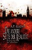 Die andere Seite der Realität: Fantasy-Thriller: Ein phantastischer Jack-the-Ripper-Roman (Abenteuer, Spannung, Mystery)