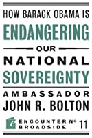 How Barack Obama is Endangering our National Sovereignty: How Global Warming Hysteria Leads to Bad Science, Pandering Politicians and Misguided Policies That (Encounter Broadsides)