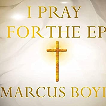 I PRAY FOR THE EP