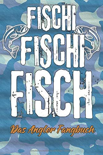 Fischi Fischi Fisch Das Angler Fangbuch: Angeltagebuch für Fischer zum ausfüllen von Fängen, Fischart, Länge, Gewicht, Köder, Spot, Angeln, Bildern, Rute, Fischen