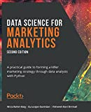 Data Science for Marketing Analytics: A practical guide to forming a killer marketing strategy through data analysis with Python, 2nd Edition