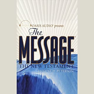 The Message     The New Testament in Contemporary Language              By:                                                                                                                                 Eugene H. Peterson                               Narrated by:                                                                                                                                 Kelly Ryan Dolan,                                                                                        Carol Nix                      Length: 19 hrs and 27 mins     8 ratings     Overall 4.5