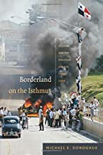 Borderland on the Isthmus: Race, Culture, and the Struggle for the Canal Zone (American Encounters/Global Interactions)