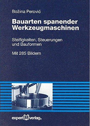 Bauarten spanender Werkzeugmaschinen: Steifigkeiten, Steuerungen und Bauformen (Reihe Technik)