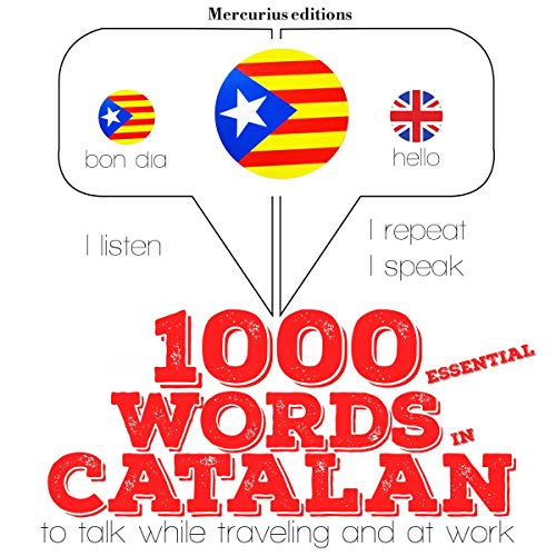 1000 essential words in Catalan     Listen. Repeat. Speak.              By:                                                                                                                                 J. M. Gardner                               Narrated by:                                                                                                                                 Katie Katie,                                                                                        Maria Maria                      Length: 2 hrs and 17 mins     Not rated yet     Overall 0.0