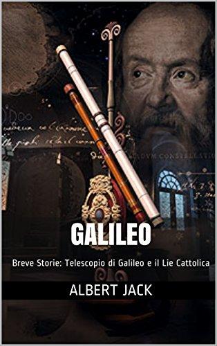 Galileo: Breve Storie: Telescopio di Galileo e il Lie Cattolica (Italian Edition)
