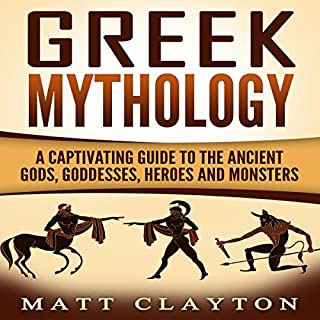 Greek Mythology     A Captivating Guide to the Ancient Gods, Goddesses, Heroes, and Monsters              By:                                                                                                                                 Matt Clayton                               Narrated by:                                                                                                                                 JD Kelly                      Length: 1 hr and 58 mins     36 ratings     Overall 4.4