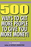 [(500 Ways to Get More People to Give You More Money!...