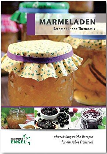 Marmeladen Rezepte geeignet für den Thermomix: abwechslungsreiche Rezepte für ein süßes Frühstück