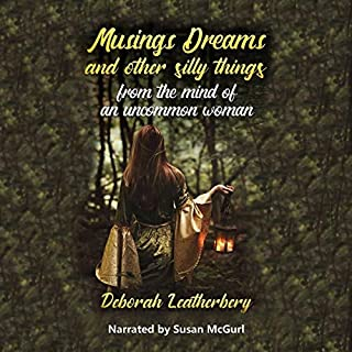 Musings, Dreams, and Other Silly Things from the Mind of an Uncommon Woman                   By:                                                                                                                                 Deborah Leatherbery                               Narrated by:                                                                                                                                 Susan McGurl                      Length: 54 mins     Not rated yet     Overall 0.0