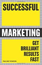Successful Marketing: Get Brilliant Results Fast by Pauline Rowson(2009-08-15)