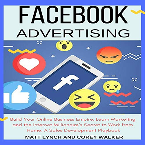 Facebook Advertising     Build Your Online Business Empire, Learn Marketing and the Internet Millionaire's Secret to Work from Home, a Sales Development Playbook              By:                                                                                                                                 Matt Lynch,                                                                                        Corey Walker                               Narrated by:                                                                                                                                 Jason Belvill                      Length: 5 hrs     Not rated yet     Overall 0.0