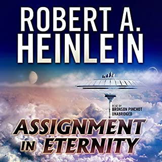 Assignment in Eternity                   By:                                                                                                                                 Robert A. Heinlein                               Narrated by:                                                                                                                                 Bronson Pinchot                      Length: 8 hrs and 40 mins     318 ratings     Overall 4.1