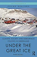 Climate, Society and Subsurface Politics in Greenland: Under the Great Ice (Routledge Research in Polar Regions)